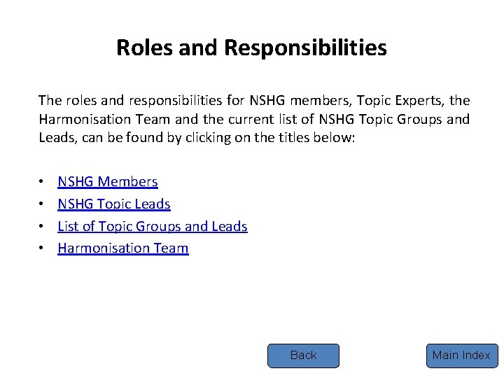 Roles and Responsibilities The roles and responsibilities for NSHG members, Topic Experts, the Harmonisation