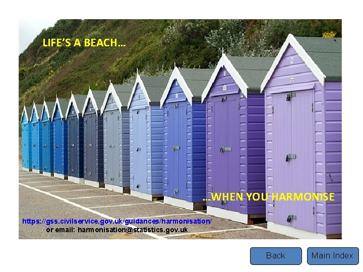 LIFE'S A BEACH… Tel …WHEN YOU HARMONISE https: //gss. civilservice. gov. uk/guidances/harmonisation/ or email: