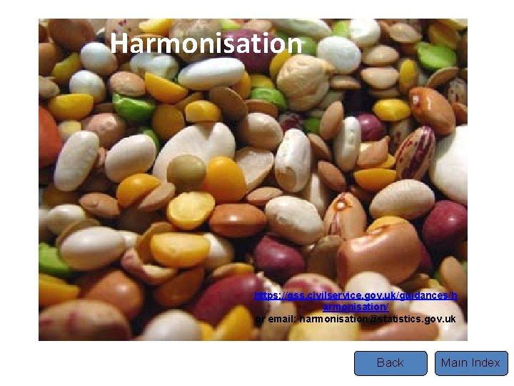 Harmonisation Tel https: //gss. civilservice. gov. uk/guidances/h armonisation/ or email: harmonisation@statistics. gov. uk Back
