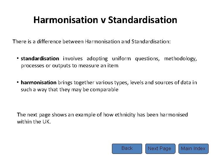 Harmonisation v Standardisation There is a difference between Harmonisation and Standardisation: • standardisation involves