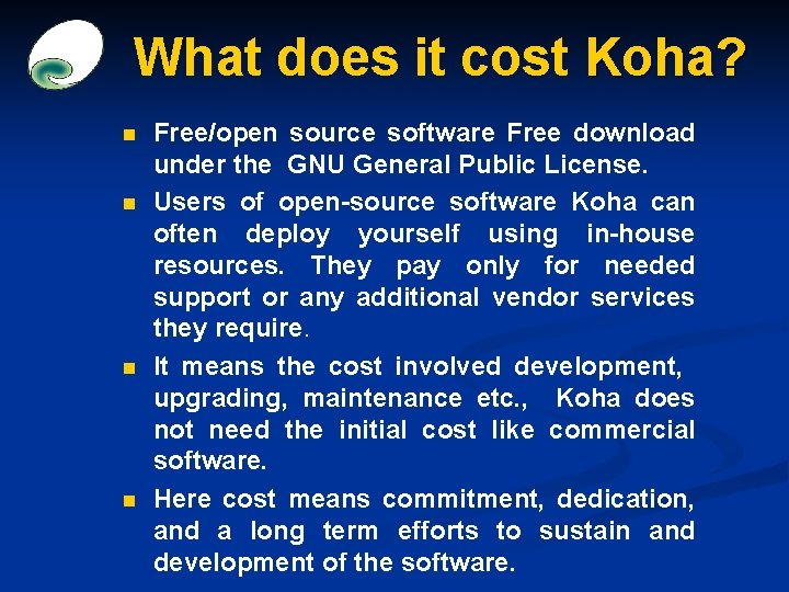 What does it cost Koha? n n Free/open source software Free download under the