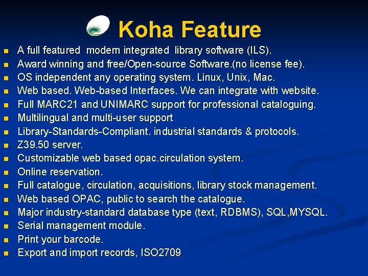 Koha Feature n n n n A full featured modern integrated library software (ILS).