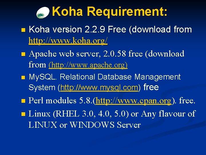 Koha Requirement: Koha version 2. 2. 9 Free (download from http: //www. koha. org/
