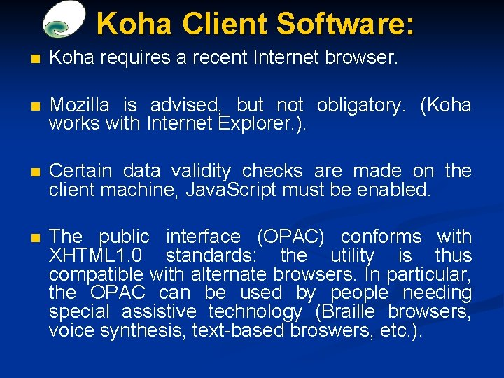 Koha Client Software: n Koha requires a recent Internet browser. n Mozilla is advised,