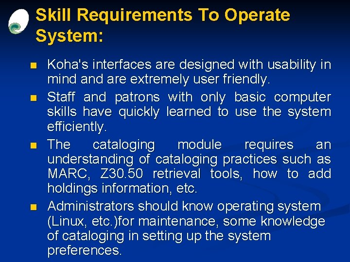 Skill Requirements To Operate System: n n Koha's interfaces are designed with usability in