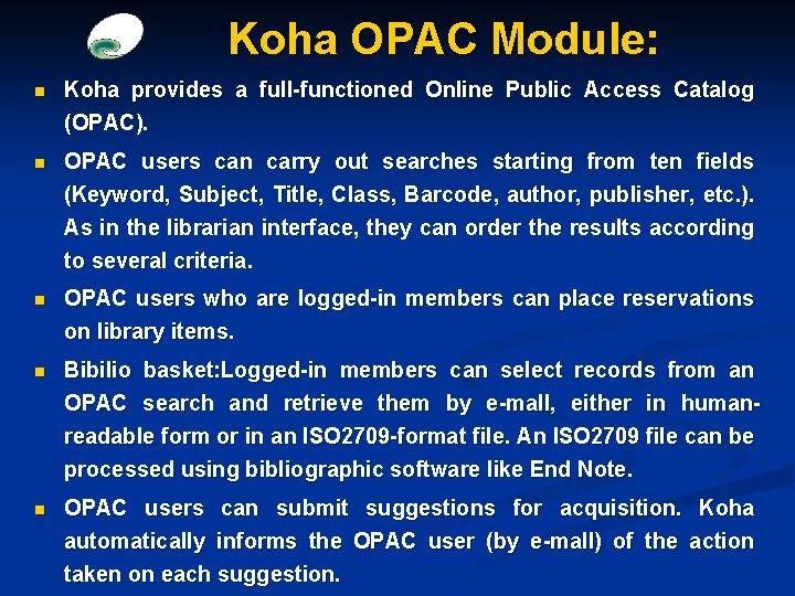 Koha OPAC Module: n Koha provides a full-functioned Online Public Access Catalog (OPAC). n