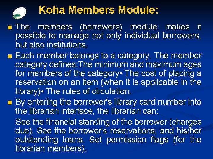 Koha Members Module: n n n The members (borrowers) module makes it possible to