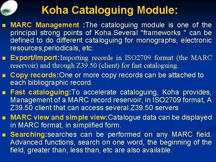 Koha Cataloguing Module: n n n MARC Management : The cataloguing module is one