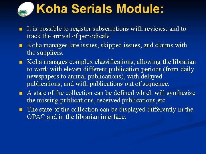 Koha Serials Module: n n n It is possible to register subscriptions with reviews,