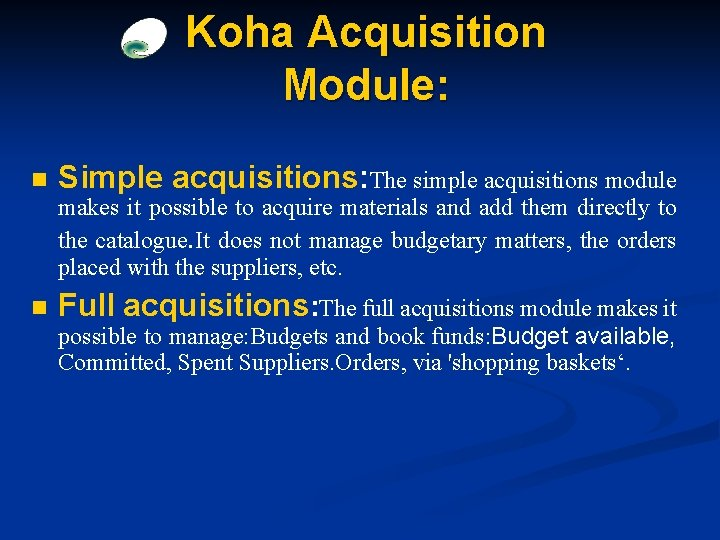 Koha Acquisition Module: n Simple acquisitions: The simple acquisitions module makes it possible to