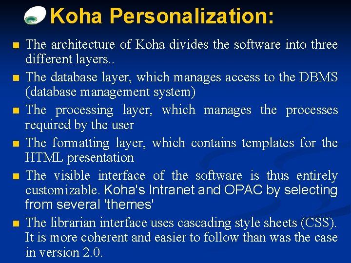 Koha Personalization: n n n The architecture of Koha divides the software into three
