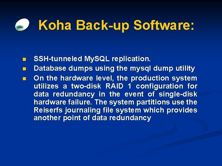 Koha Back-up Software: n n n SSH-tunneled My. SQL replication. Database dumps using the