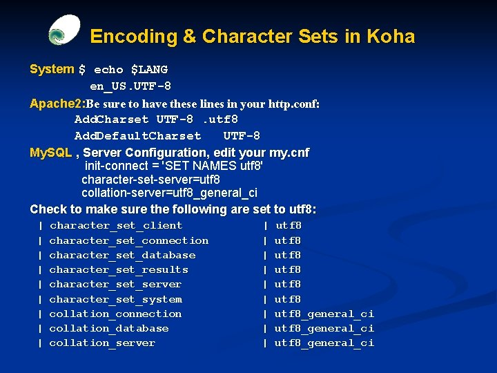 Encoding & Character Sets in Koha System $ echo $LANG en_US. UTF-8 Apache 2: