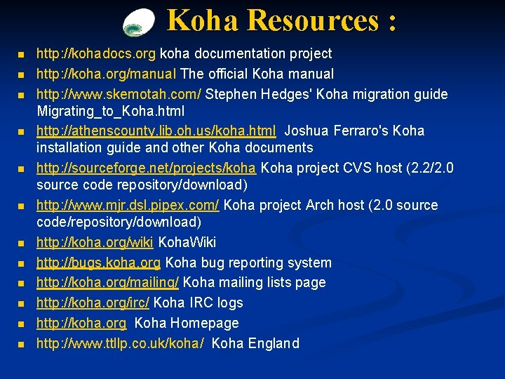 Koha Resources : n n n http: //kohadocs. org koha documentation project http: //koha.