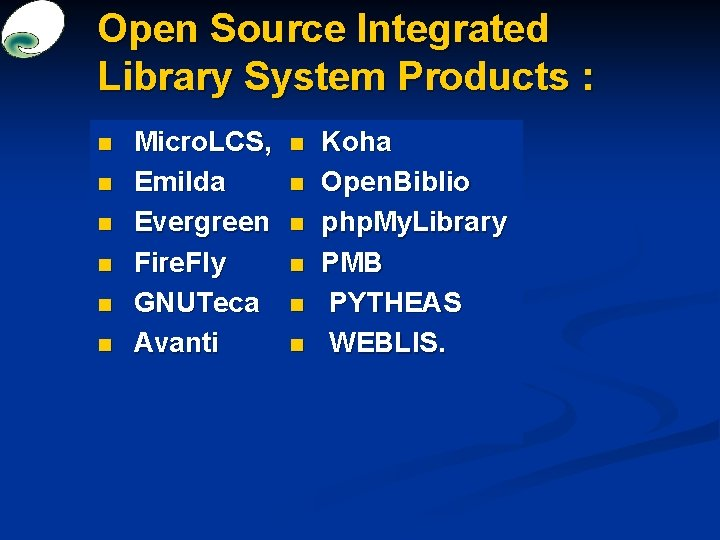 Open Source Integrated Library System Products : n n n Micro. LCS, Emilda Evergreen