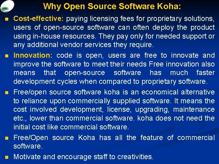 Why Open Source Software Koha: n n n Cost-effective: paying licensing fees for proprietary