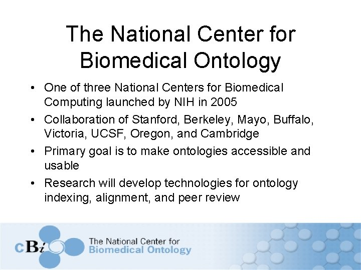The National Center for Biomedical Ontology • One of three National Centers for Biomedical