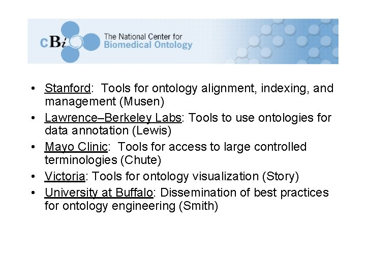 • Stanford: Tools for ontology alignment, indexing, and management (Musen) • Lawrence–Berkeley Labs: