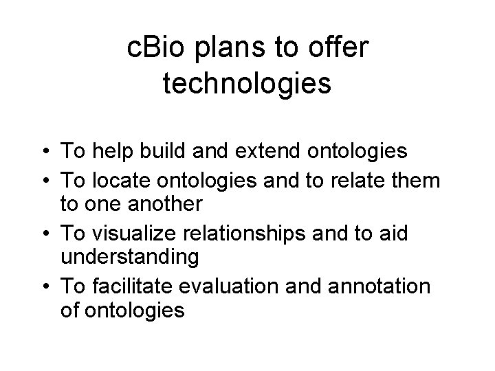 c. Bio plans to offer technologies • To help build and extend ontologies •
