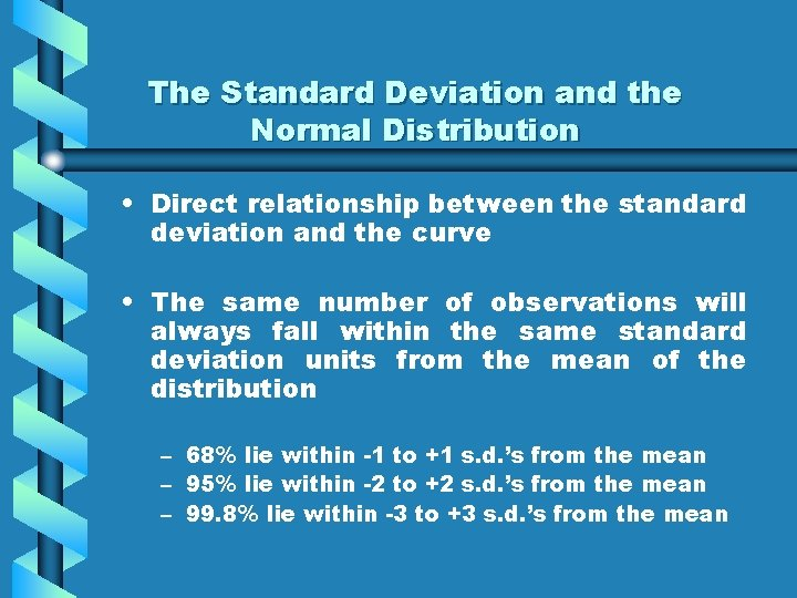 The Standard Deviation and the Normal Distribution • Direct relationship between the standard deviation