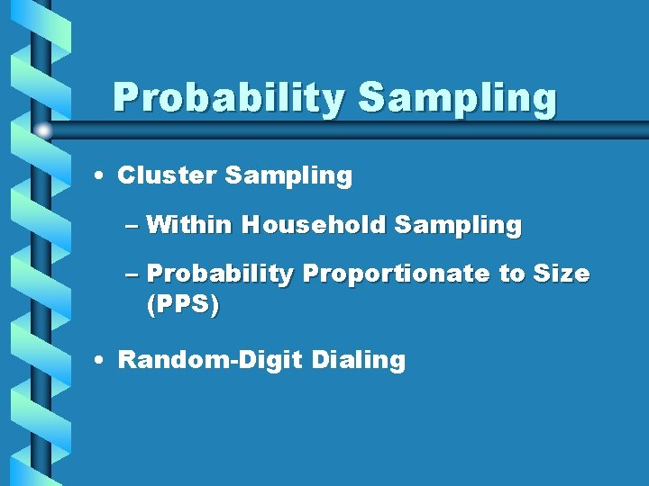 Probability Sampling • Cluster Sampling – Within Household Sampling – Probability Proportionate to Size