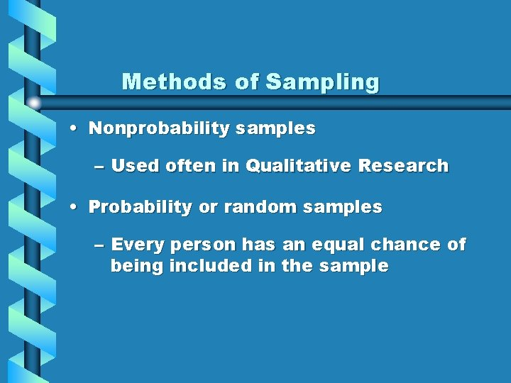 Methods of Sampling • Nonprobability samples – Used often in Qualitative Research • Probability