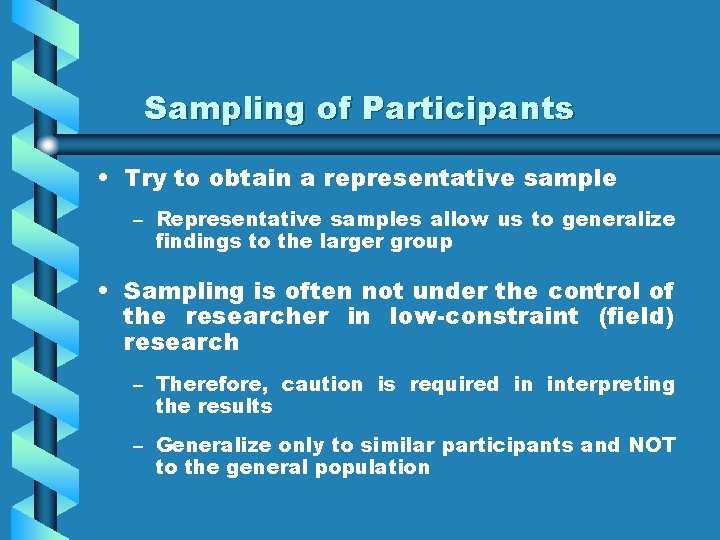 Sampling of Participants • Try to obtain a representative sample – Representative samples allow