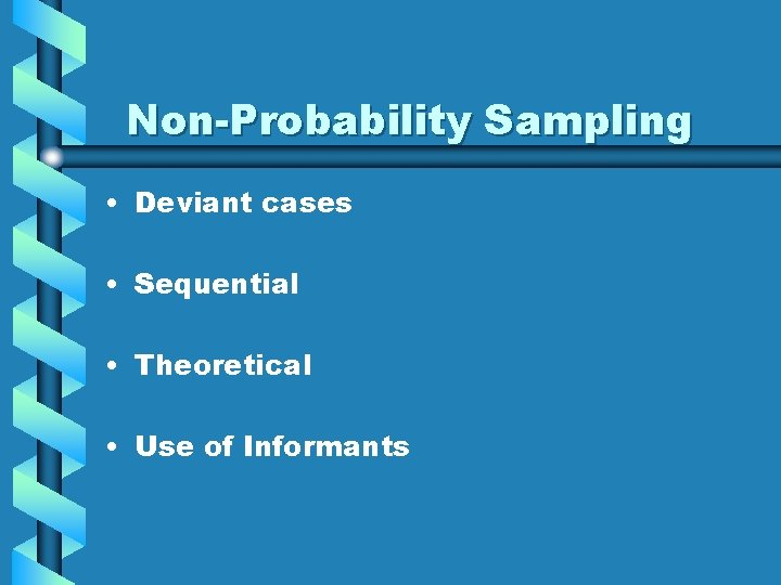 Non-Probability Sampling • Deviant cases • Sequential • Theoretical • Use of Informants