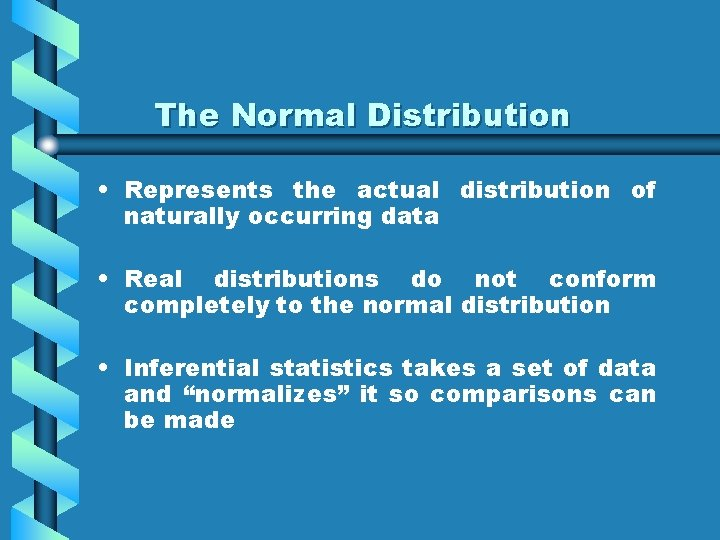 The Normal Distribution • Represents the actual distribution of naturally occurring data • Real