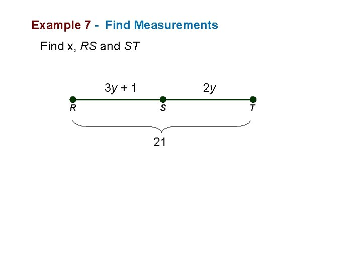 Example 7 - Find Measurements Find x, RS and ST 3 y + 1