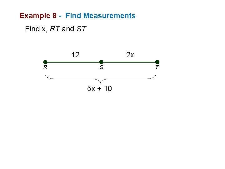 Example 8 - Find Measurements Find x, RT and ST 12 R 2 x