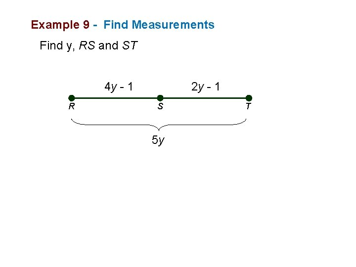 Example 9 - Find Measurements Find y, RS and ST 4 y - 1