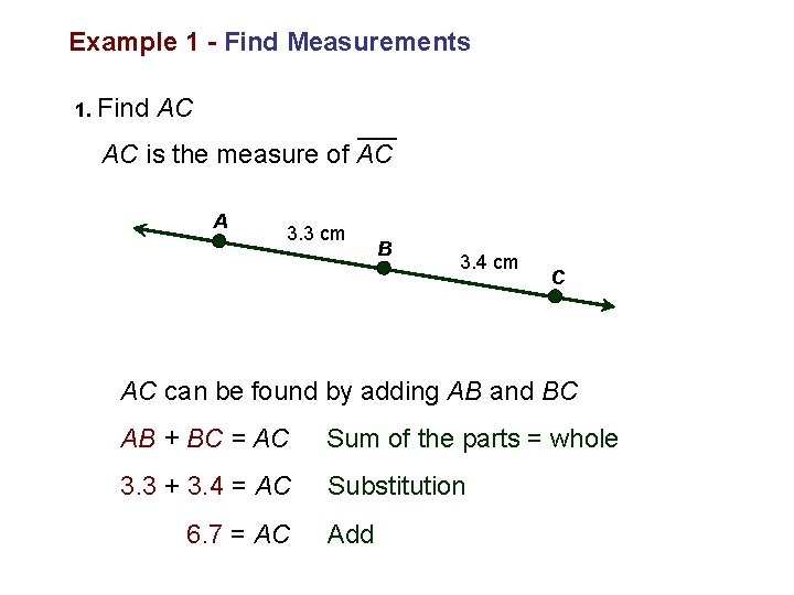 Example 1 - Find Measurements 1. Find AC AC is the measure of AC