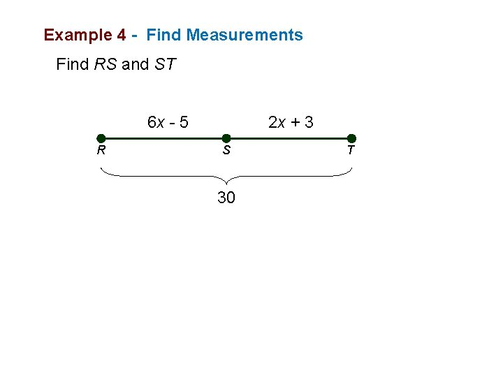 Example 4 - Find Measurements Find RS and ST 6 x - 5 R