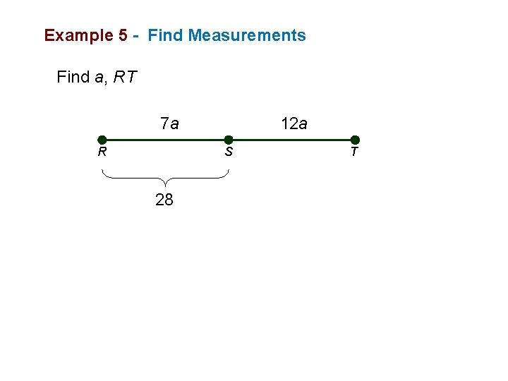 Example 5 - Find Measurements Find a, RT 7 a R 12 a S