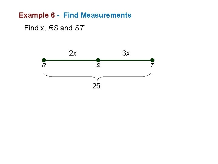 Example 6 - Find Measurements Find x, RS and ST 2 x R 3