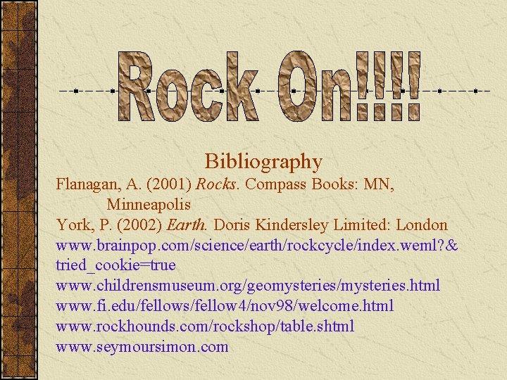 Bibliography Flanagan, A. (2001) Rocks. Compass Books: MN, Minneapolis York, P. (2002) Earth. Doris