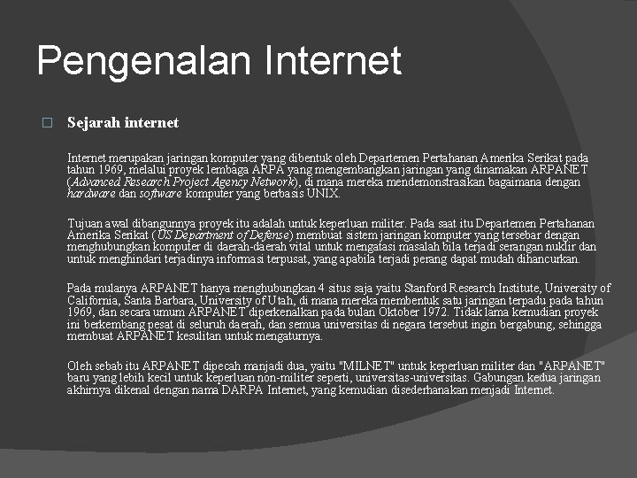 Pengenalan Internet � Sejarah internet Internet merupakan jaringan komputer yang dibentuk oleh Departemen Pertahanan
