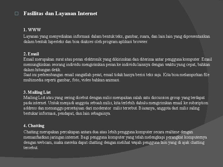� Fasilitas dan Layanan Internet 1. WWW Layanan yang menyediakan informasi dalam bentuk teks,