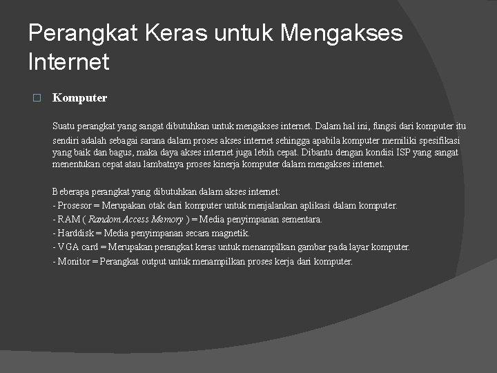 Perangkat Keras untuk Mengakses Internet � Komputer Suatu perangkat yang sangat dibutuhkan untuk mengakses