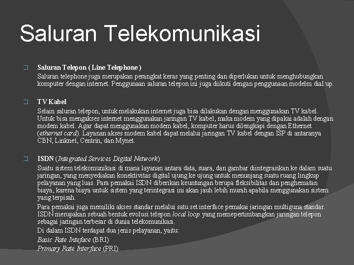 Saluran Telekomunikasi � Saluran Telepon ( Line Telephone ) Saluran telephone juga merupakan perangkat
