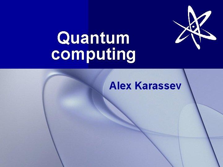 Quantum computing Alex Karassev