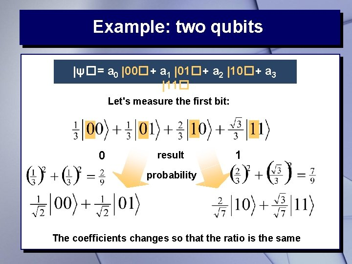Example: two qubits  ψ�= a 0  00�+ a 1  01�+ a 2  10�+ a