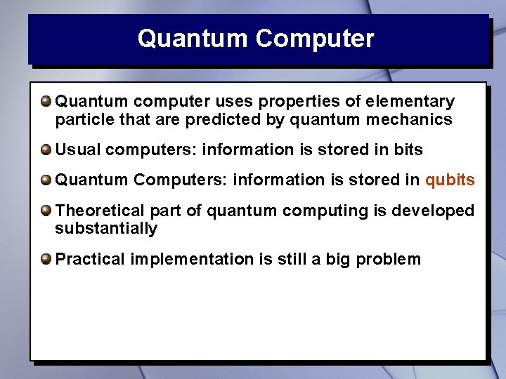 Quantum Computer Quantum computer uses properties of elementary particle that are predicted by quantum