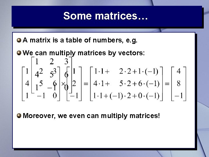 Some matrices… A matrix is a table of numbers, e. g. We can multiply