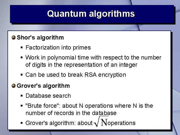 Quantum algorithms Shor's algorithm § Factorization into primes § Work in polynomial time with