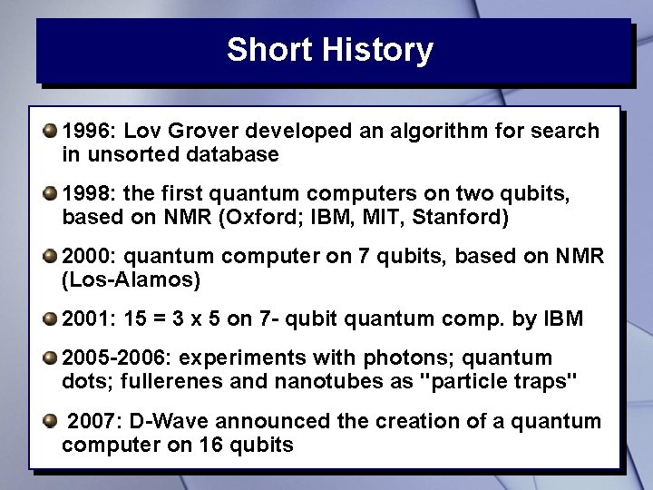 Short History 1996: Lov Grover developed an algorithm for search in unsorted database 1998: