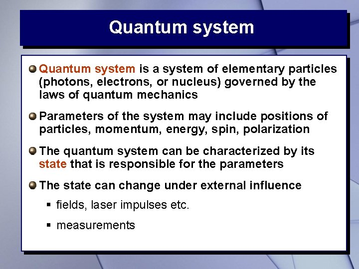 Quantum system is a system of elementary particles (photons, electrons, or nucleus) governed by