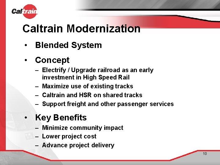 Caltrain Modernization • Blended System • Concept – Electrify / Upgrade railroad as an