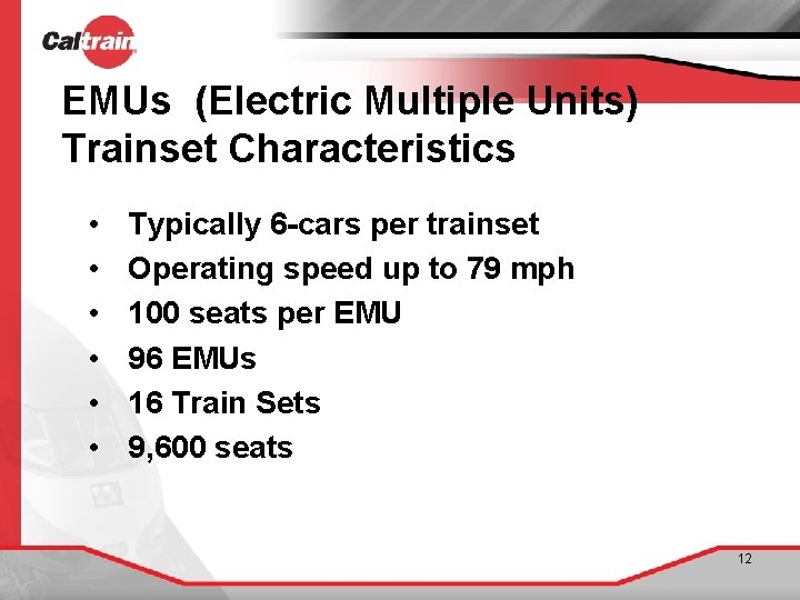 EMUs (Electric Multiple Units) Trainset Characteristics • • • Typically 6 -cars per trainset